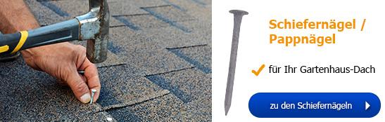 Schiefernägel - für Ihr Gartenhaus-Dach!